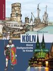 Köln. Kleine Stadtgeschichte für Kinder von Matthias Hamann (2015, Kunststoffeinband)