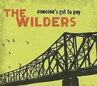 Someone's Got to Pay [Digipak] * by The Wilders (CD, Aug-2008, Trade Root Music)