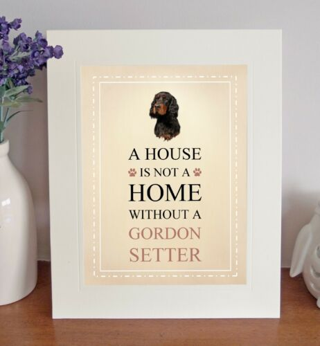 Gordon Setter 8 x 10 Free Standing A HOUSE IS NOT A HOME Picture 10x8 Dog Print