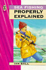 Sea Fishing Properly Explained by Ian Ball (Paperback, 1998)