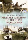Military Aviation: The Aces of the Allies and the Central Powers by Alan Sutton, Alan C. Wood (Paperback, 2015)