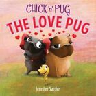 Chick 'n' Pug The Love Pug 9781619636729 by Jennifer Sattler Hardback