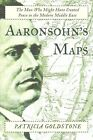 Aaronsohn's Maps: The Man Who Might Have Created Peace in the Modern Middle East by Patricia Goldstone (Paperback, 2015)