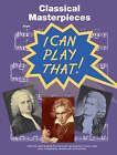I Can Play That!: Classical Masterpieces by Music Sales Ltd (Paperback, 2005)