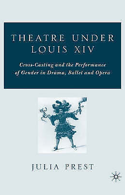 Theatre Under Louis XIV: Cross-Casting and the Performance of Gender in Drama, B