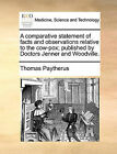 A Comparative Statement of Facts and Observations Relative to the Cow-Pox; Published by Doctors Jenner and Woodville. by Thomas Paytherus (Paperback / softback, 2010)