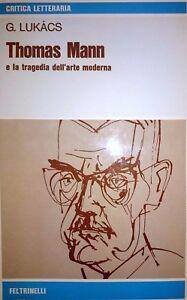 GYORGY-LUKACS-THOMAS-MANN-E-LA-TRAGEDIA-DELL-039-ARTE-MODERNA-FELTRINELLI-1976