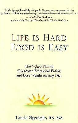 Life is Hard, Food Is Easy: The 5-Step Plan to Overcome Emotional Eating and Los