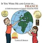 If You Were Me and Lived In... France: A Child's Introduction to Cultures Around the World by Carole P Roman (Paperback / softback, 2013)