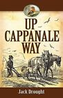 Up Cappanale Way by Jack Drought (Paperback / softback, 2012)