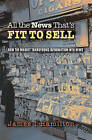 All the News That's Fit to Sell: How the Market Transforms Information into News by James T. Hamilton (Paperback, 2006)