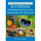 A Naturalist's Guide to the Butterflies of Peninsular Malaysia, Singapore and Thailand by Laurence Kirton (Paperback, 2014)