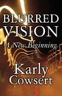 Blurred Vision: A New Beginning by Karly Cowsert (Paperback / softback, 2011)