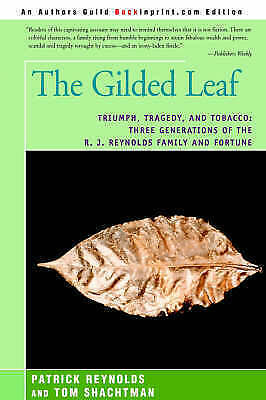 The Gilded Leaf: Triumph, Tragedy, and Tobacco: Three Generations of the R....