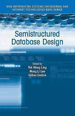 Semistructured Database Design by Gill Dobbie, Mong Li Lee, Tok Wang Ling...
