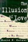 The Illusion of Love: Why the Battered Woman Returns to Her Abuser by David P. Celani (Hardback, 1994)