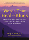 Words That Heal the Blues: Affirmations and Meditations for Living Optimally with Mood Swings by Douglas Bloch (Paperback, 2004)