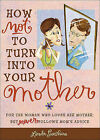 How Not to Turn into Your Mother by Linda Sunshine (Paperback, 2006)
