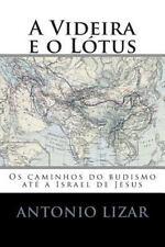 A Videira e o Lótus : Os Caminhos Do Budismo até a Israel de Jesus by Antonio...
