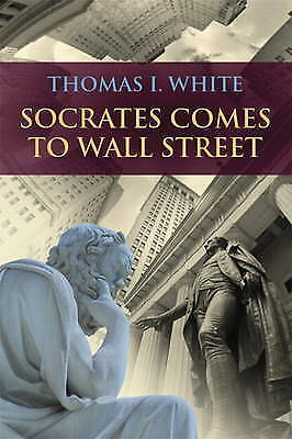 Socrates Comes to Wall Street by Thomas I. White (Paperback, 2014)