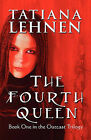 The Fourth Queen: Book One in the Outcast Trilogy by Tatiana Lehnen (Paperback / softback, 2009)
