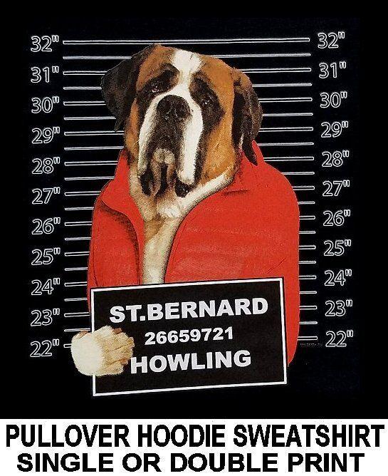 COOL SAINT BERNARD MUG SHOT FUNNY NAUGHTY BAD DOG PULLOVER HOODIE SWEATSHIRT 785