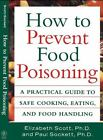 How to Prevent Food Poisoning : A Practical Guide to Safe Cooking, Eating, and Food Handling by Paul Sockett and Elizabeth Scott (1998, Paperback)