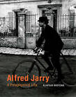 Alfred Jarry: A Pataphysical Life by Alastair Brotchie (Paperback, 2015)