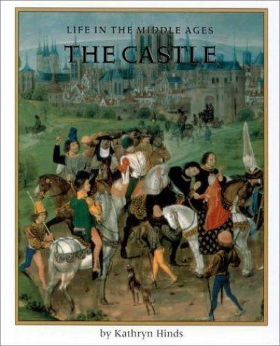 The Castle (Life in the Middle Ages) by Hinds, Kathryn