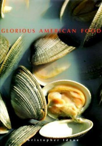 The New Glorious American Food-welcome By Christopher Idone 1997, Hardcover  - $9.95