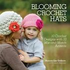 Blooming Crochet Hats: 10 Crochet Designs with 10 Mix-and-Match Accents by Shauna-Lee Graham (Paperback, 2014)