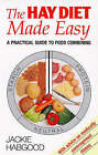 The Hay Diet Made Easy: A Practical Guide to Food Combining and a Recovery Guide by Jackie Habgood (Paperback, 1997)