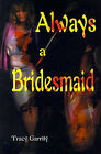 Always a Bridesmaid by Tracy Garrity (Paperback / softback, 2000)
