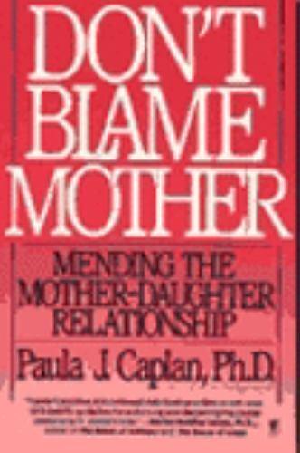 Don't Blame Mother: Mending the Mother-Daughter Relationship Caplan, Paula J. P