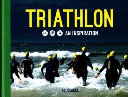 1 of 1 - Triathlon: Swim, Bike, Run - An Inspiration, Clarke, Ali, New Book