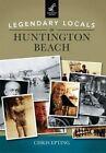 Legendary Locals of Huntington Beach by Chris Epting (Paperback / softback, 2015)