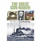 The Great Gun-Maker the Story of Lord Armstrong by David Dougan (Paperback, 2015)