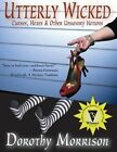 Utterly Wicked: Curses, Hexes & Other Unsavory Notions by Dorothy Morrison (Hardback, 2013)