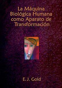 """EJ Gold """"La Máquina Biológica Humana como Aparato de Transformación"""" en ESPAÑOL"""