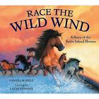 Race the Wild Wind: A Story of the Sable Island Horses by Sandra Markle (Hardback, 2011)