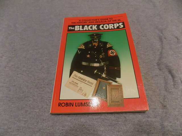 The Black Corps : A Collector's Guide to the History and Regalia of the SS