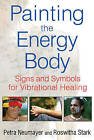 Painting the Energy Body: Signs and Symbols for Vibrational Healing by Petra Neumayer, Roswitha Stark (Paperback, 2013)