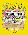 Create Your Own Collage: Cut, Color, and Paste Your Way to Fabulous Artworks and More by Lizzie Lees (Paperback / softback, 2016)