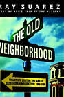 The Old Neighborhood: What We Lost in the Great Suburban Migration, 1966-1999 by Ray Suarez (Hardback, 1999)