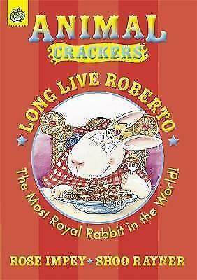 Long Live Roberto: The Most Royal Rabbit in the World (Animal Crackers), Impey,