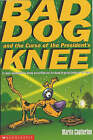 Bad Dog and the Curse of the President's Knee by Martin Chatterton (Paperback, 2002)