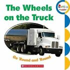 The Wheels on the Truck Go 'Round and 'Round by Scholastic (Board book, 2012)
