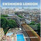 Swimming London: London's 50 Greatest Swimming Spots by Jenny Landreth (Paperback, 2014)