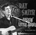 The Sun Years, Plus......Rockin' Little Angel [Digipak] by Ray Smith (Rockabilly) (CD, Feb-2009, Bear Family Records (Germany))