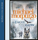 An Eagle in the Snow by Michael Morpurgo (CD-Audio, 2015)